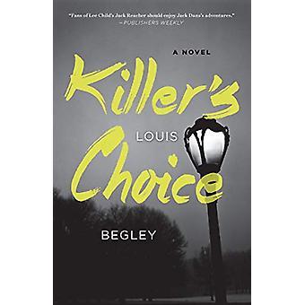 Killer's Choice - A Novel by Louis Begley - 9781984820280 Book
