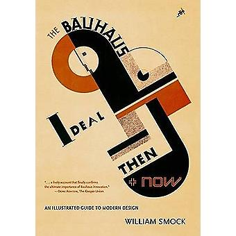 The Bauhaus Ideal Then and Now by Smock & William