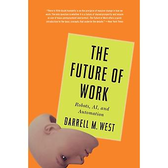 The Future of Work  Robots AI and Automation by Darrell M West