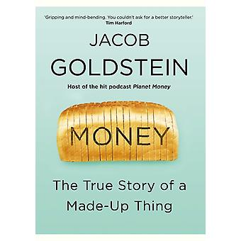 Money  The True Story of a MadeUp Thing by Jacob Goldstein
