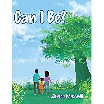 Can I Be? by Zinabu Maxwell - 9781646700424 Book