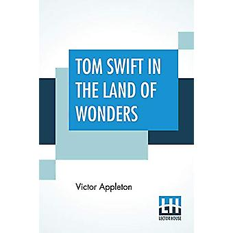 Tom Swift In The Land Of Wonders - Or The Underground Search For The I