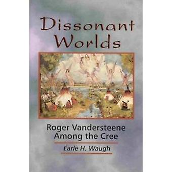 Dissonant Worlds by Dr. Earle H. Waugh