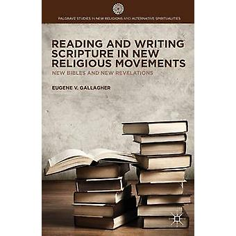 Reading and Writing Scripture in New Religious Movements New Bibles and New Revelations by Gallagher & Eugene V.