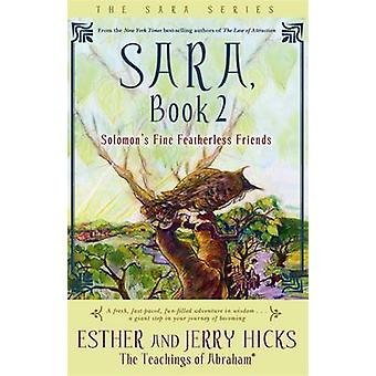 Sara - Solomon's Fine Featherless Friends - Book 2 by Esther Hicks - Je