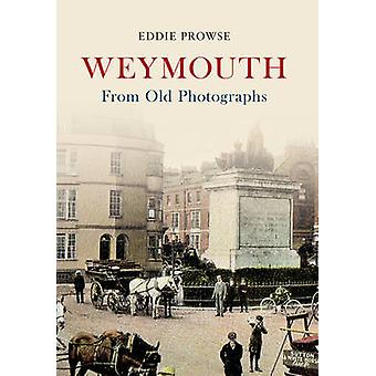Weymouth from Old Photographs by Eddie Prowse - 9781445622897 Book