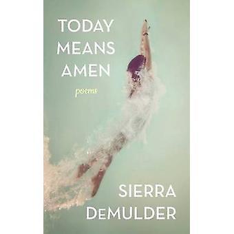 Today Means Amen by Sierra DeMulder - 9781449474119 Book