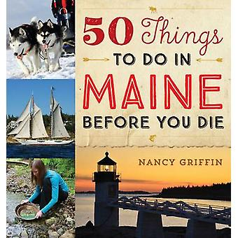 50 Things to Do in Maine Before You Die by Nancy Griffin - Dan Tobyne