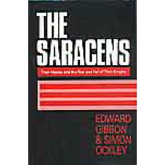The Saracens - Their History and the Rise and Fall of Their Empire by