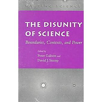 The Disunity of Science - Boundaries - Contexts and Power by Peter Gal