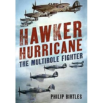 Hawker Hurricane - Multirole Kämpfer von Philip Birtles - 978178155