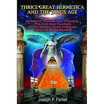 Tre store Hermetica og Janus alder: hermetiske kosmologi, økonomi, politikk og kultur i middelalderen gjennom senrenessansen