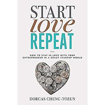 Start, Love, Repeat: How to Stay in Love with Your� Entrepreneur in a Crazy Start-up World