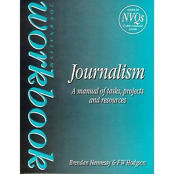Journalism Workbook A Manual of Tasks Projects and Resources by Hennessy & Brendan