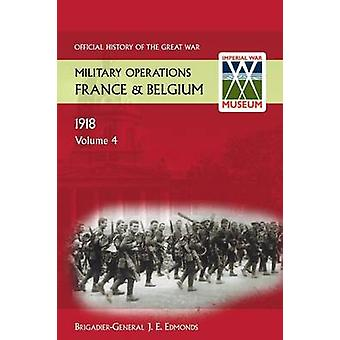 France and Belgium 1918. Vol IV. 8th August  26th September. the FrancoBritish Offensive. Official History of the Great War. by Sir Brig Gen J E Edmonds