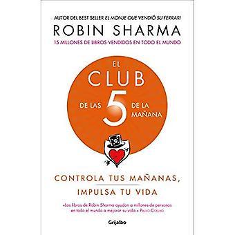 El Club de Las 5 de la Ma ana: Controla Tus Ma anas, Impulsa Tu Vida / The 5 A.M. Club