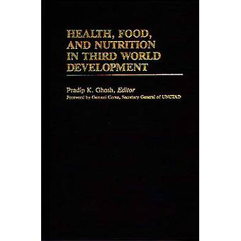 Health Food and Nutrition in Third World Development by Ghosh & Pradip K.