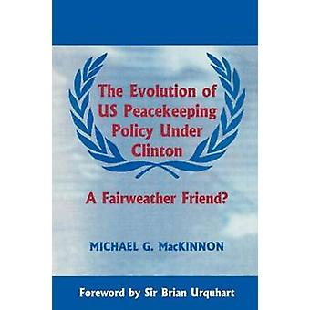 The Evolution of Us Peacekeeping Policy Under Clinton A Fairweather Friend by MacKinnon & Michael G.