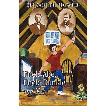 Uncle Abe Uncle Dunkle and Me by Hower & Elizabeth