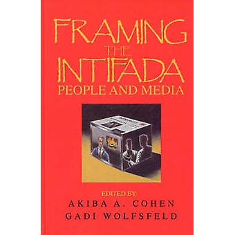 Framing the Intifada People and Media by Cohen & Akiba A.