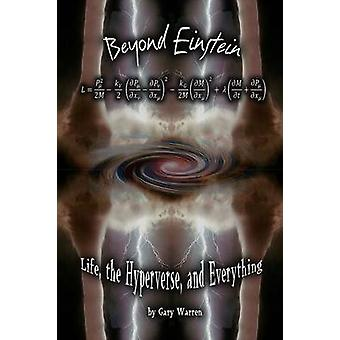Beyond Einstein Life the Hyperverse and Everything by Warren & Gary