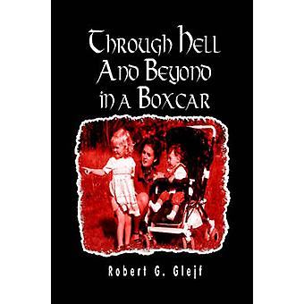 Through Hell and Beyond in a Boxcar by Glejf & Robert G.