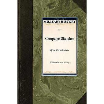 Campaign Sketches by William Seaton Henry
