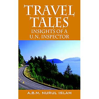 Travel Tales  Insights of a UN Inspector by ISLAM & A.B.M. NURUL
