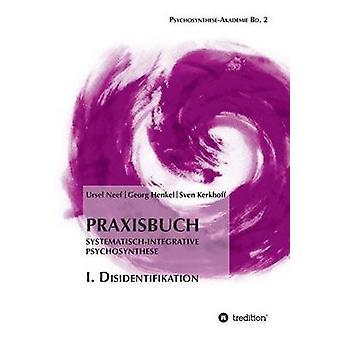 Praxisbuch SystematischIntegrative Psychosynthese I. Disidentifikation door Neef & Ursel