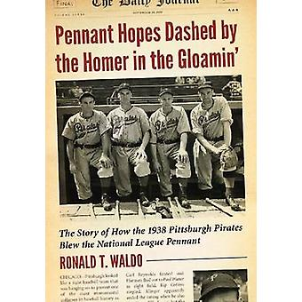 Pennant Hopes Dashed by the Homer in the Gloamin' - The Story of How t