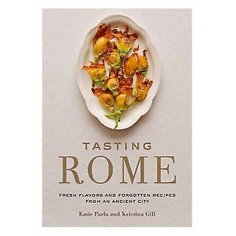Tasting Rome - Fresh Flavors and Forgotten Recipes from an Ancient Cit