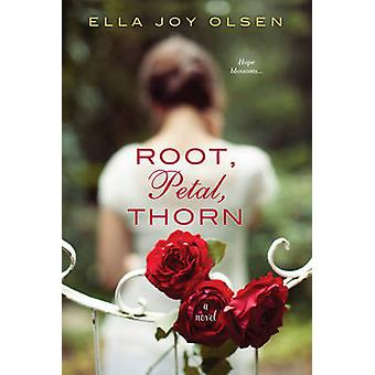 Root - Petal - Thorn by Ella Joy Olsen - 9781496705624 Book