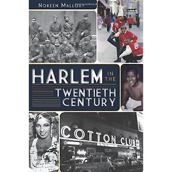 Harlem in the Twentieth Century by Noreen Mallory - 9781596296510 Book