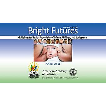 Bright Futures Pocket Guide - Guidelines for Health Supervision of inf