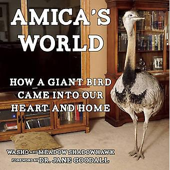 Amica's World - How a Giant Bird Came into Our Heart and Home by Washo