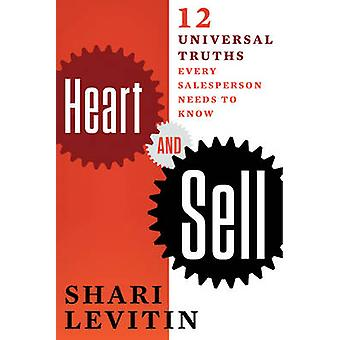 Heart and Sell - 10 Universal Truths Every Salesperson Needs to Know b