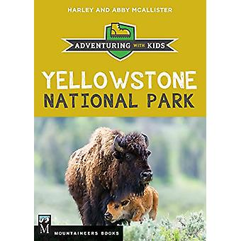 Yellowstone National Parks - Adventuring with Kids by Harley McAlliste
