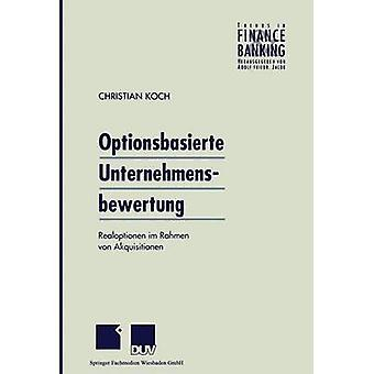 Optionsbasierte Unternehmensbewertung Realoptionen im Rahmen von Akquisitionen by Koch & Christian