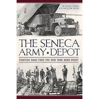 The Seneca Army Depot - Fighting Wars from the New York Home Front by