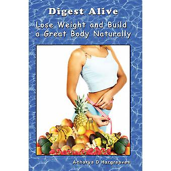Digest Alive Lose Weight and Build a Great Body Naturally by Hargreaves & Acharya D.