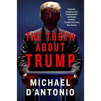 The Truth About Trump by Michael D Antonio
