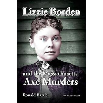 Lizzie Borden and the Massachusetts Axe Murders by Bartle & Ronald
