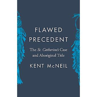 Flawed Precedent The St. Catherines Case and Aboriginal Title par Kent McNeil