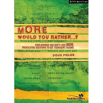 More Would You Rather Four Hundred and SixtyFive More Provocative Questions to Get Teenagers Talking by Fields & Doug