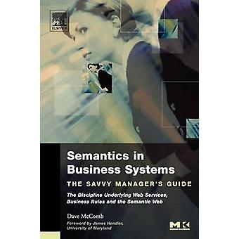 Semantics in Business Systems The Savvy Managers Guide by McComb & Dave