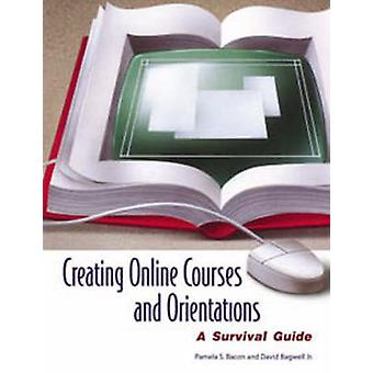 Creating Online Courses and Orientations A Survival Guide by Bacon & Pamela