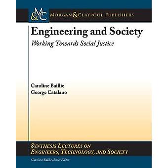 Engineering and Society Working Towards Social Justice by Baillie & Caroline