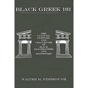 Black Greek 101 The Culture Customs and Challenges of Black Fraternities and Soroities by Kimbrough & Walter M.