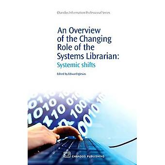 An Overview of the Changing Role of the Systems Librarian Systemic Shifts by Iglesias & Edward