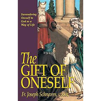 The Gift of Oneself Surrendering Oneself to God as a Way of Life by Schryvers & Joseph